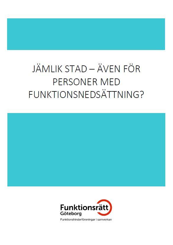 """Rapporten """"Jämlik stad - även för personer med funktionsnedsättning?"""". Titeln omges av två  turkosa fält. Längst ned finns Funktionsrätt Göteborgs logga."""